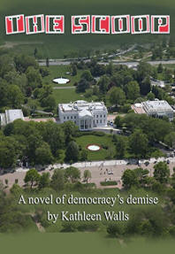 The Scoop: A novel of democracy's demise by [Walls, Kathleen]